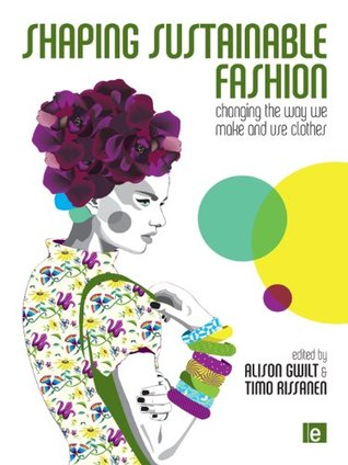 Shaping Sustainable Fashion By Alison Gwilt