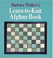 Barbara Walker's Learn To Knit Afghan Book