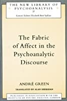 Fabric of Affect in the Psychoanalytic Discourse (The New Library of Psychoanalysis)