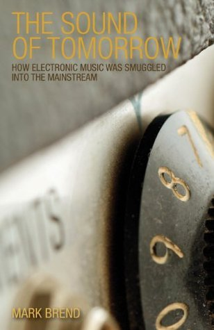 The Sound of Tomorrow - How Electronic Music Was Smuggled into the Mainstream