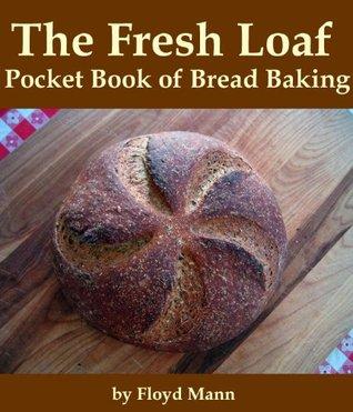 The Fresh Loaf Pocket Book of Bread Baking