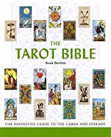 The Tarot Bible: The Definitive Guide to the Cards and Spreads (Godsfield Bible Series)