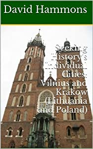Seeking History's Individual Cities: Vilnius and Krakow