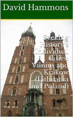 Seeking History's Individual Cities: Vilnius and Krakow (Lithuania and Poland)