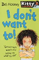 I Don't Want To! (Kitty & Friends)