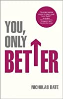 You, Only Better: Find Your Strengths, Be the Best and Change Your Life