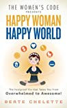 Happy Woman Happy World: The Foolproof Fix That Takes You from Overwhelmed to Awesome!