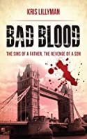 Bad Blood: Sins of a Father, Revenge of a Son: An epic story of friendship, love, murder and revenge.