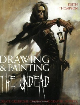 Drawing and Painting the Undead by Keith Thompson