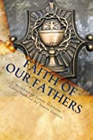 The Faith of Our Fathers: Being a Plain Exposition and Vindication of the Church Founded by Our Lord Jesus Christ
