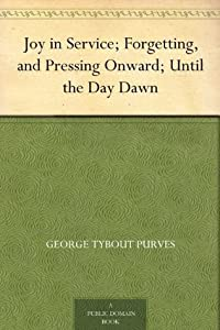 Joy in Service; Forgetting, and Pressing Onward; Until the Day Dawn