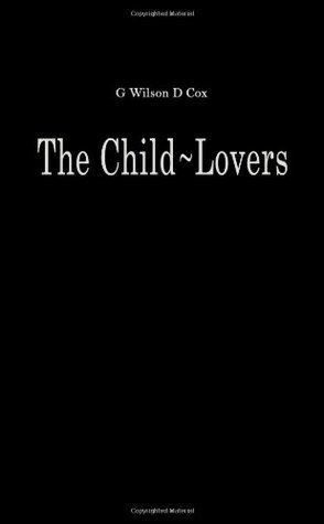 The Child Lovers: A Study Of Paedophiles In Society