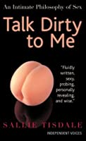 Talk Dirty to Me: An Intimate Philosophy of Sex