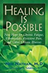 Healing Is Possible: New Hope for Chronic Fatigue, Fibromyalgia, Persistent Pain, and Other Chronic Illnesses