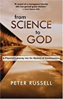 From Science to God: A Physicist�s Journey into the Mystery of Consciousness