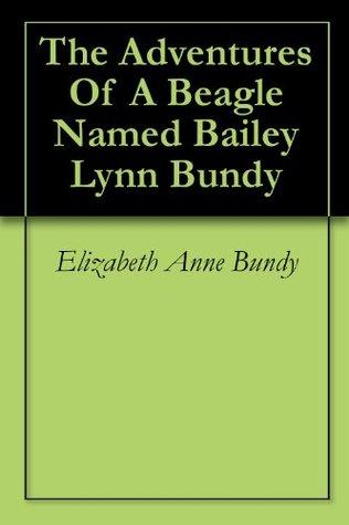 The Adventures Of A Beagle Named Bailey Lynn Bundy