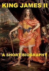King James II - A Short Biography