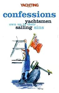 Yachting Monthly's Confessions: Yachtsmen Own Up to Their Sailing Sins. Compiled by Paul Gelder