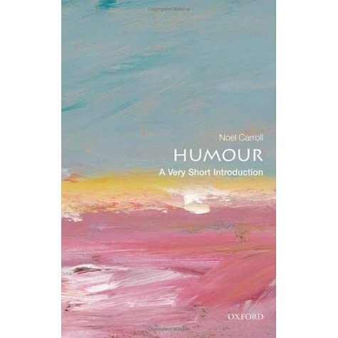 Humour Image Noel.Humour A Very Short Introduction By Noel Carroll