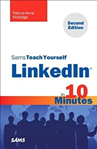 Sams Teach Yourself LinkedIn in 10 Minutes (2nd Edition) (Sams Teach Yourself -- Minutes)