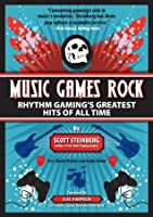Music Games Rock: Rhythm Gaming's Greatest Hits of All Time