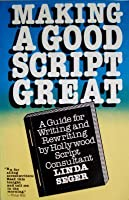 Making a Good Script Great: A Guide for Writing and Rewriting