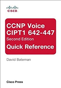 CCNP Voice CIPT1 642-447 Quick Reference (2nd Edition)