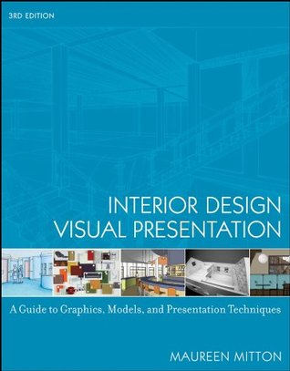 Interior Design Visual Presentation A Guide To Graphics Models And Presentation Techniques By Maureen Mitton