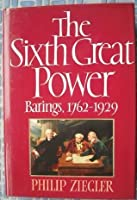 The Sixth Great Power: Barings 1762 1929