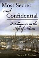 Most Secret and Confidential: Intelligence in the Age of Nelson