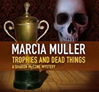 Trophies and Dead Things (Sharon McCone Mysteries)