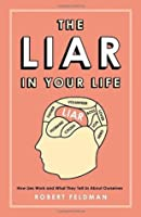 The Liar in Your Life: How Lies Work and What They Tell Us About Ourselves