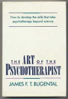 The Art of the Psychotherapist: How to Develop the Skills That Take Psychotherapy Beyond Science....