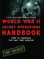 World War II Secret Operations Handbook: How to Sabotage the Nazi War Machine. Stephen Hart & Chris Mann