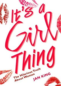 It's a Girl Thing: The Hilarious Truth About Women (Stark Books.)