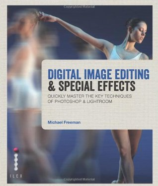Digital Image Editing & Special Effects: Quickly Master the Key