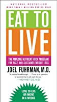 Eat to Live: The Revolutionary Formula for Fast and Sustained Weight Loss