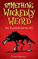 The Werewolf and the Ibis (Something Wickedly Weird #1)