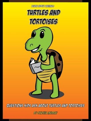 Learn About Animals: Turtles and Tortoises - Answers to Questions Kids Ask. Cynthia  Murray