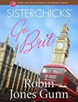 Sisterchicks Go Brit! (Sisterchicks #7)