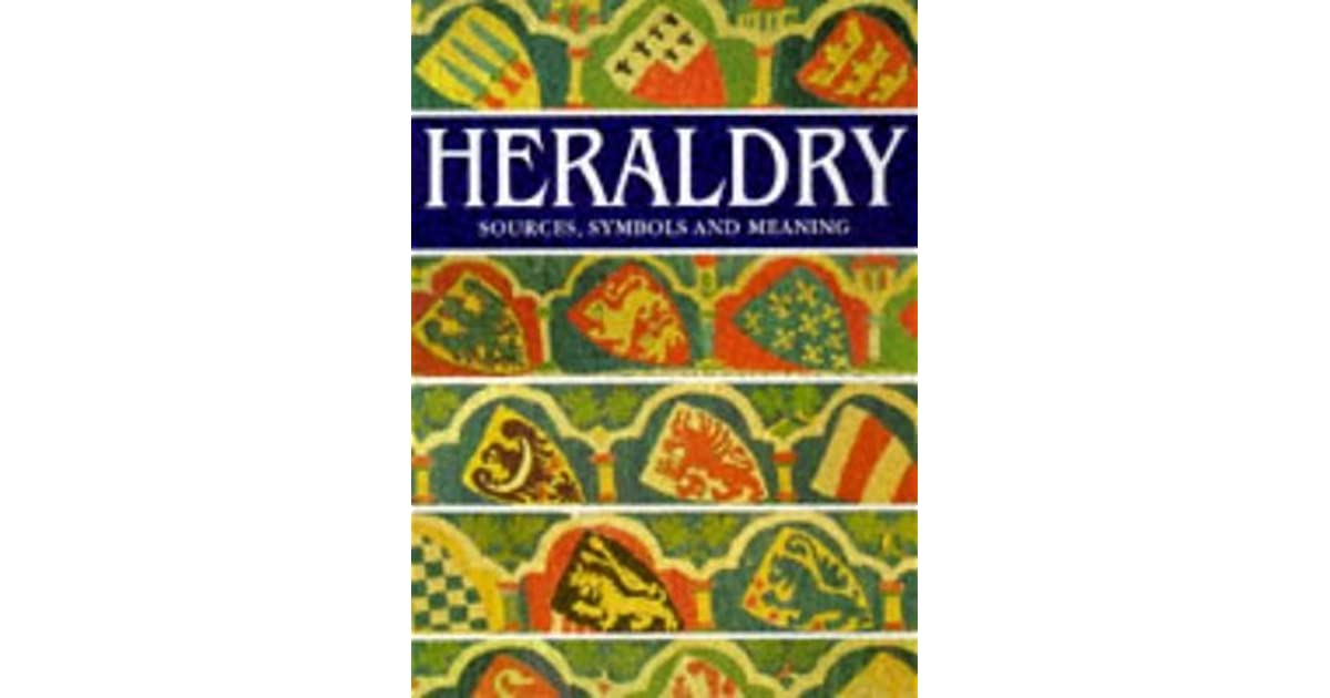 Heraldry Sources Symbols And Meaning By Ottfried Neubecker