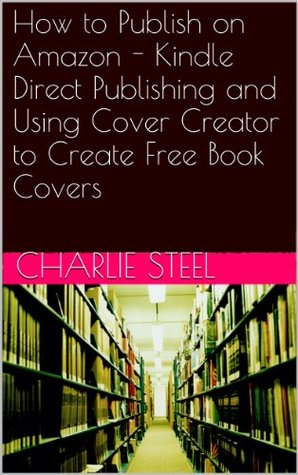 How to Publish on Amazon - Kindle Direct Publishing and Using Cover Creator to Create Free Book Covers