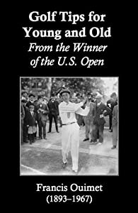 Golf Tips for Young and Old: From the Winner of the U.S. Open