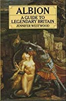 Albion: A Guide to Legendary Britain