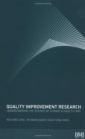 Quality Improvement Research: Understanding The Science of Change in Health Care: Understanding the Science of Change in Healthcare