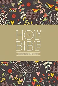 Holy Bible: English Standard Version (ESV) Anglicised Compact Edition: Printed Cloth: Hearts and Flowers Design