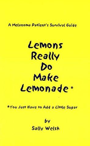 A Melanoma Patient's Survival Guide: Lemons Really Do Make Lemonade.