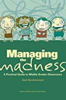 Managing the Madness: A Practical Guide to Middle Grades Classrooms