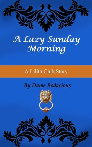 Lazy Sunday Morning at Home (The Lilith Club) Dame Bodacious