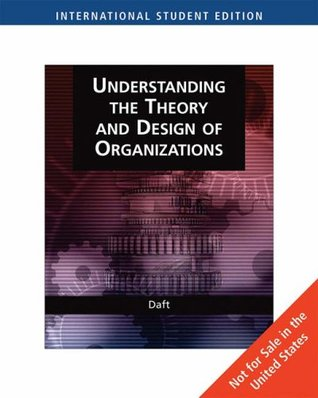 Understanding The Theory And Design Of Organizations By Richard L Daft